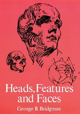 Heads, Features and Faces By Bridgman, George Brant