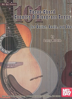101 Three-Chord Songs for Country & Bluegrass Songs for Guitar, Banjo, and Uke By McCabe, Larry
